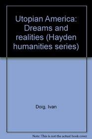 Utopian America: Dreams and realities (Hayden humanities series)