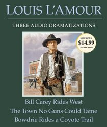 Bill Carey Rides West/The Town No Guns Could Tame/Bowdrie Rides a Coyote Trail