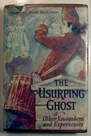 The usurping ghost,: And other encounters and experiences