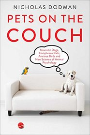 Pets on the Couch: Neurotic Dogs, Compulsive Cats, Anxious Birds, and New Science of Animal Psychology