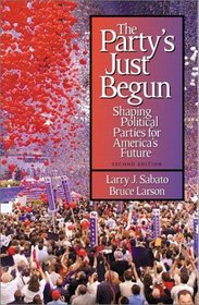The Party's Just Begun: Shaping Political Parties for America's Future (2nd Edition)