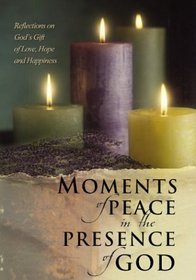 Moments of Peace in the Presence of God: Reflections on God's Gift of Love, Hope, and Happiness