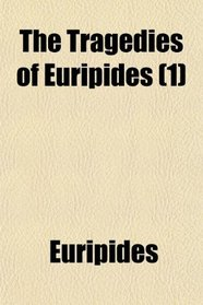 The Tragedies of Euripides (1)