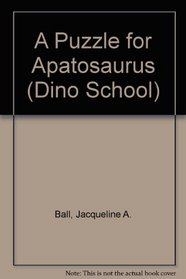A Puzzle for Apatosaurus (Dino School, No 1)