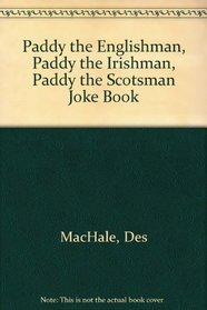 Paddy the Englishman, Paddy the Irishman, Paddy the Scotsman Jokes