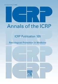 ICRP Publication 105: Radiological Protection in Medicine: Annals of the ICRP Volume 37 Issue 6 (International Commission on Radiological Protection)