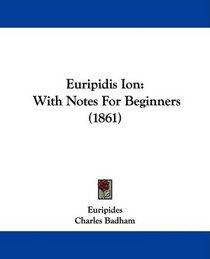 Euripidis Ion: With Notes For Beginners (1861)