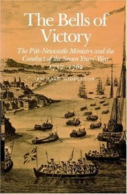 The Bells of Victory : The Pitt-Newcastle Ministry and Conduct of the Seven Years' War 1757-1762