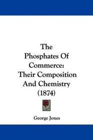 The Phosphates Of Commerce: Their Composition And Chemistry (1874)