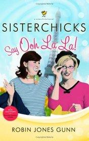 Sisterchicks Say Ooh La La! (Sisterchicks, Bk 5)