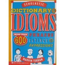 Scholastic Dictionary of Idioms; More Than 600 Phrases, Sayings & Expressions