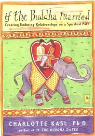 If the Buddha Married : Creating Enduring Relationships on a Spiritual Path