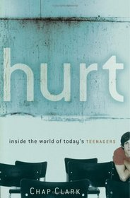 Hurt: Inside the World of Today's Teenagers (Youth, Family, and Culture)