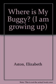 Where Is My Buggy? (I Am Growing Up)