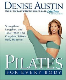 Pilates for Every Body : Strengthen, Lengthen, and Tone-- With This Complete 3-Week Body Makeover
