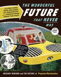 The Wonderful Future That Never Was: Flying Cars, Mail Delivery by Parachute, and Other Predictions from the Past (Popular Mechanics Magazine)