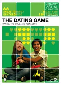 The Dating Game Volume 6 Leader's Guide: Dating, the Bible, and Teenagers (Highway Visual Curriculum) (v. 6)