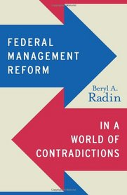 Federal Management Reform in a World of Contradictions (Public Management and Change series)
