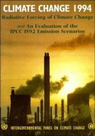 Climate Change 1994 : Radiative Forcing of Climate Change and an Evaluation of the IPCC 1992 IS92 Emission Scenarios