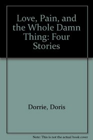 Love, Pain & the Whole Damn Thing: Four Stories