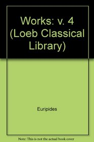 Works: v. 4 (Loeb Classical Library)