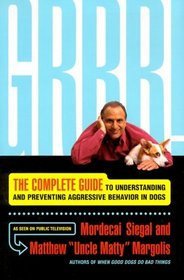 Grrr! : The Complete Guide to Understanding and Preventing Aggressive Behavior