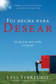 Fui hecha para desear: Satisfying Your Deepest Desire with God, Not Food (Spanish Edition)