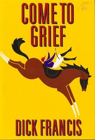 Come to Grief (Sid Halley, Bk 3)