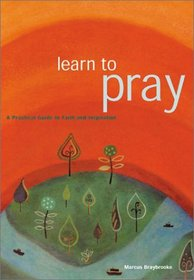 Learn to Pray: A Practical Guide to Faith and Inspiration