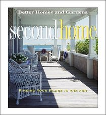 Second Home: Find Your Place in the Fun (Better Homes and Gardens(R))