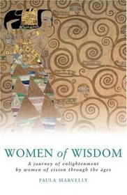 Women of Wisdom : A Journey of Enlightenment by Women of Vision Through the Ages