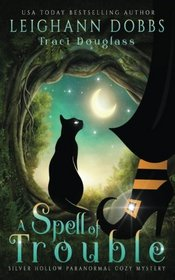 A Spell Of Trouble (Silver Hollow Paranormal Cozy Mystery Series) (Volume 1)