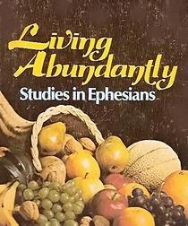 Living Abundantly Studies in Ephesians