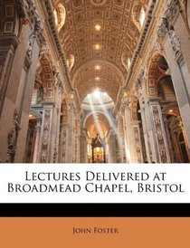 Lectures Delivered at Broadmead Chapel, Bristol