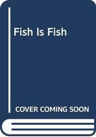 Fish Is Fish --1987 publication.