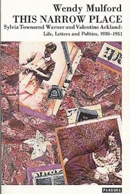This Narrow Place: Sylvia Townsend Warner and Valentine Ackland Life, Letter and Politics, 1930-1951 (Pandora Press Life and Times)