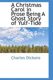A Christmas Carol in Prose Being A Ghost Story of Yulf-Tide