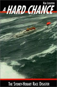 A Hard Chance; Terror Under Sail - The Sydney-Hobart Race Disaster