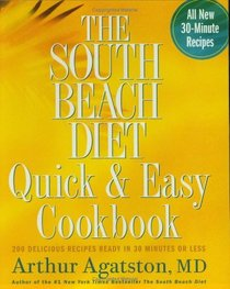 The South Beach Diet Quick and Easy Cookbook : 200 Delicious Recipes Ready in 30 Minutes or Less