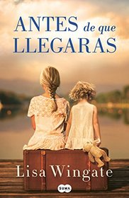 Antes de que llegaras / Before We Were Yours (Spanish Edition)