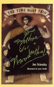 Your Mother Was a Neanderthal (Time Warp Trio, Bk 4)