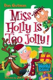 Miss Holly is Too Jolly! (My Weird School, Bk 14)