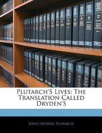 Plutarch's Lives: The Translation Called Dryden's