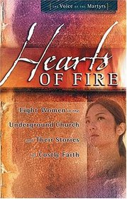 Hearts of Fire : Eight Women in the Underground Church and Their Stories of Costly Faith
