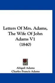 Letters Of Mrs. Adams, The Wife Of John Adams V1 (1840)