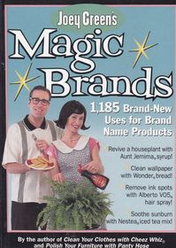 Joey Green's Magic Brands: 1,185 Brand-New Uses for Brand Name Products