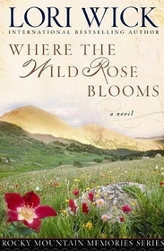 Where the Wild Rose Blooms (Rocky Mountain Memories, Bk 1) (Large Print)