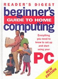 Beginner's Guide to Home Computing: Everything You Need to Know to Set Up and Start Using Your PC (Readers Digest)