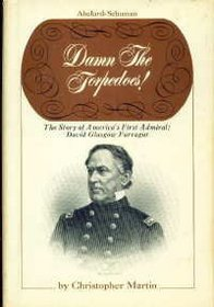 Damn the torpedos!: The story of America's first admiral: David Glasgow Farragut,