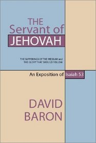 The Servant of Jehovah: The Sufferings of the Messiah and the Glory That Should Follow